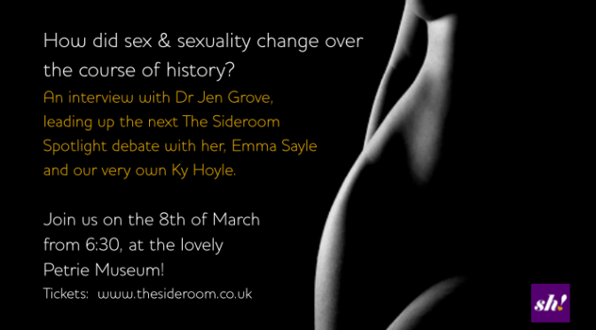 How has sex and sexuality changed over the history – an interview with Dr Jen Grove, leading up to the next Side Room Spotlight Debates