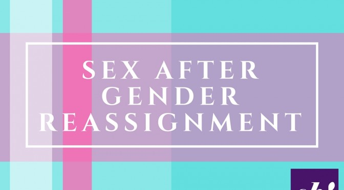 Sex After Gender Reassignment – Guest Blog
