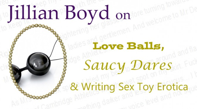 Guest Post: Love Balls, Saucy Dares & Writing Sex Toy Erotica